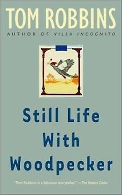Still Life with Woodpecker : Tom Robbins | Paperback | 9780553348972 | Bookish.com