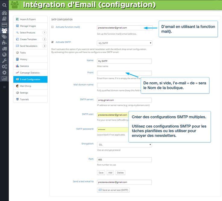 Intégration d'Email (configuration) D'email en utilisant la fonction mail(). De nom, si vide, l'e-mail «de» sera le Nom de la boutique. Créer des configurations SMTP multiples.  Utilisez ces configurations SMTP pour les tâches planifiées ou les utiliser pour envoyer des newsletters.