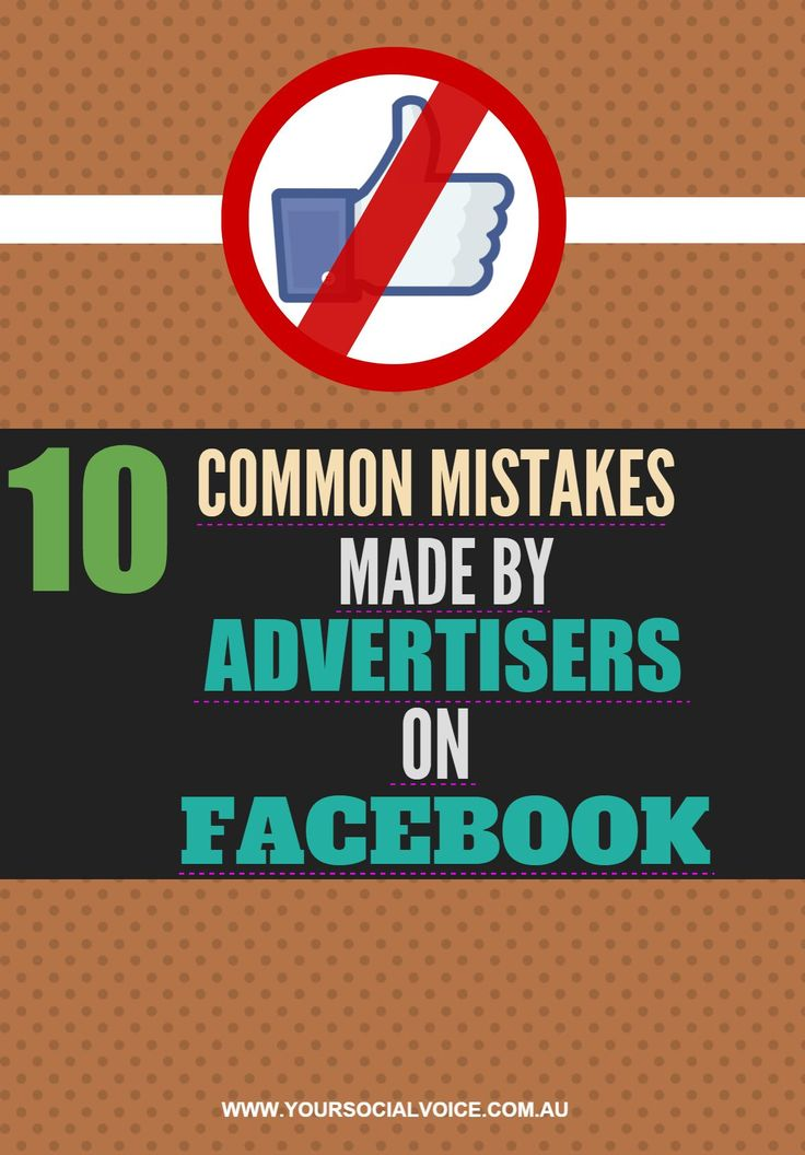 10 Common Mistakes Made By Advertisers On Facebook