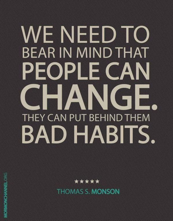 We Need To Bear In Mind That People Can Change. Th   Picture Quote By. President  MonsonBad ...
