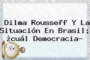 http://tecnoautos.com/wp-content/uploads/imagenes/tendencias/thumbs/dilma-rousseff-y-la-situacion-en-brasil-cual-democracia.jpg Dilma Rousseff. Dilma Rousseff y la situación en Brasil: ¿cuál democracia?, Enlaces, Imágenes, Videos y Tweets - http://tecnoautos.com/actualidad/dilma-rousseff-dilma-rousseff-y-la-situacion-en-brasil-cual-democracia/