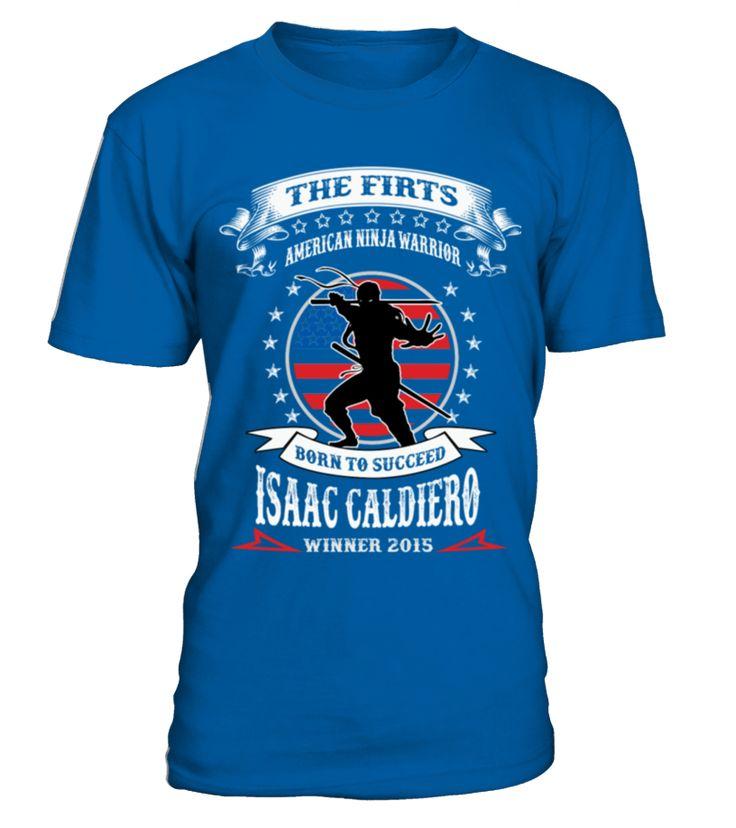 Isaac Caldiero The First American Ninja Warrior TShirt  #papagift #papa #photo #image #idea #shirt #tzl #gift #Onkel