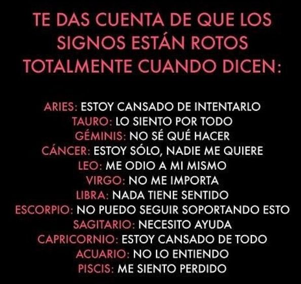 You Know They Are Totally Broken When… Aries: I'm Tired Of Trying, Taurus: I'm Sorry For everything, Leo: I Hate Myself, Nothing Matters (?), Cap: I'm Tired Of Everything