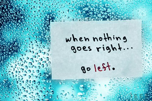 go left.: Words Of Wisdom, Inspiration, Cool Quotes, Good Things, Paths, Awesome Quotes, Life Lessons, Wordplay, Good Advice