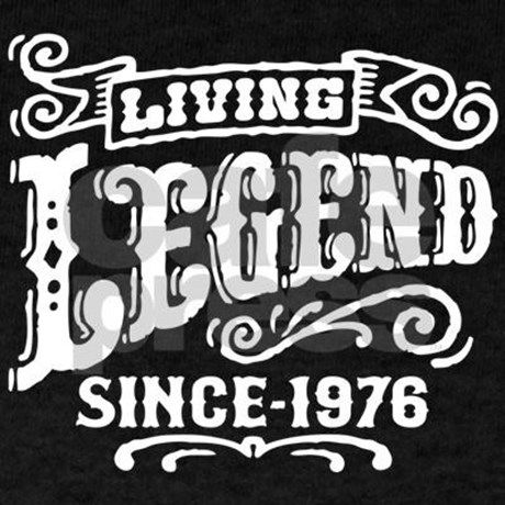 Living Legend Since 1976 T-Shirt | CafePress.com
