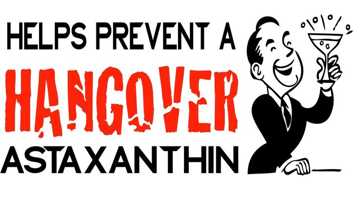 Help Prevent a HANGOVER with ASTAXANTHIN