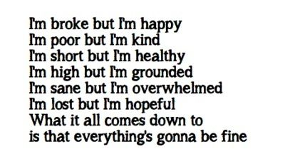 Hand in My Pocket~ Alanis Morrisette... This lyrics describe me perfectly