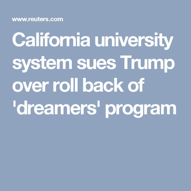 California university system sues Trump over roll back of 'dreamers' program