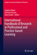 International Handbook of Research in Professional and Practice-based Learning (2014). Editors: Stephen Billett, Christian Harteis, Hans Gruber.