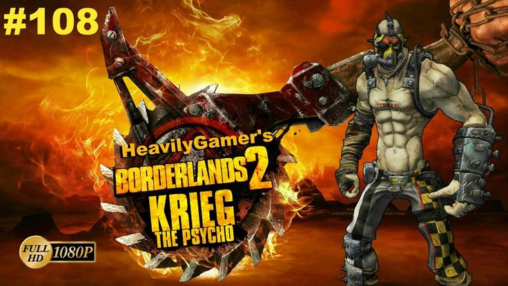 BORDERLANDS 2 | Krieg the Psycho Lets Play to 72 Episode 108: Get to Kno...