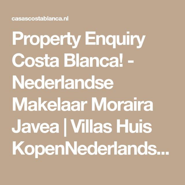 Property Enquiry Costa Blanca! - Nederlandse Makelaar Moraira Javea | Villas Huis KopenNederlandse Makelaar Moraira Javea | Villas Huis Kopen