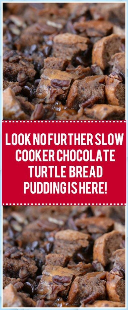 Look No Further Slow Cooker Chocolate Turtle Bread Pudd – Chocolate Bread Pudding #best chocolate bread pudding #bobby f…