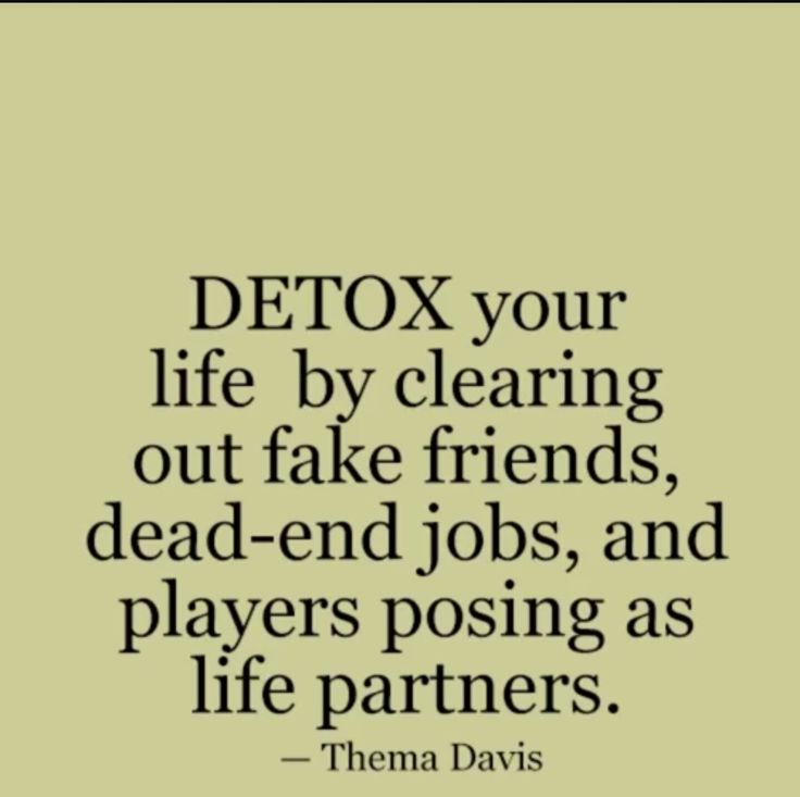 The word detox means to clean up your act and part of that is getting rid of anything that isn't being clean in your life!