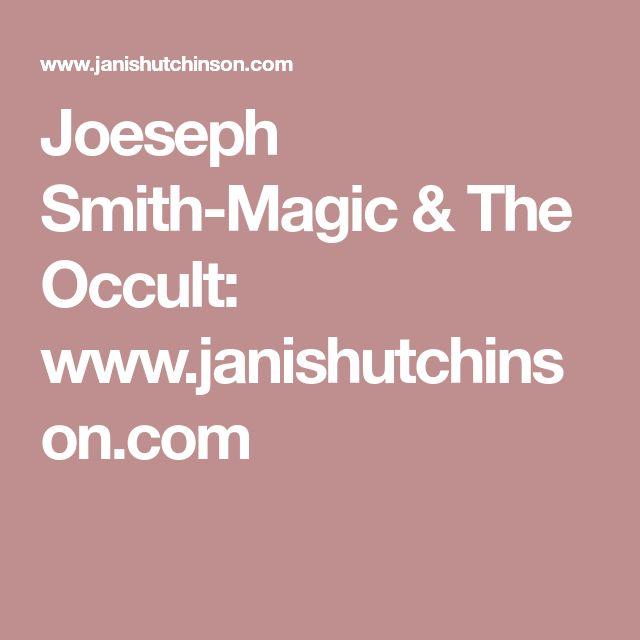 Joeseph Smith-Magic & The Occult: www.janishutchinson.com