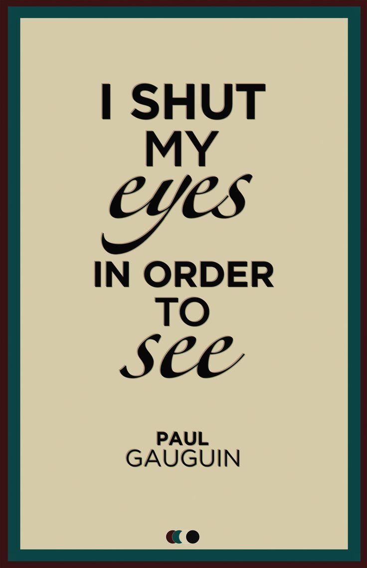 I shut my eyes in order to see - Paul Gauguin