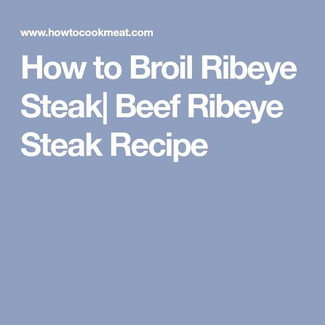 How to Broil Ribeye Steak  Beef Ribeye Steak Recipe
