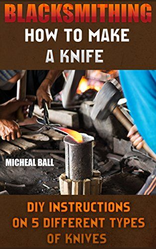 FREE TODAY  Blacksmithing: How To Make A Knife. DIY Instructions On 5 Different Types Of Knives: (Blacksmithing, blacksmith, how to blacksmith, how to blacksmithing, ... To Make A Knife, DIY, Blacksmithing Guide)) by Micheal Ball http://www.amazon.com/dp/B0186ZDOC6/ref=cm_sw_r_pi_dp_zmXtwb167MWPT