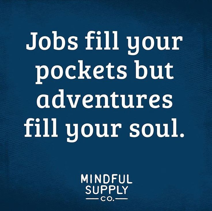 Jobs fill your pockets, but adventures fill your soul ...