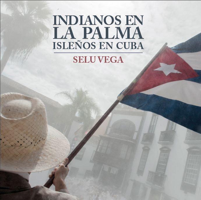 Indianos en La Palma: isleños en Cuba / Selu Vega ; prólogo de Víctor J. Hernández correa ; textos de Ana Vidal. Fotografías http://absysnetweb.bbtk.ull.es/cgi-bin/abnetopac01?TITN=507151
