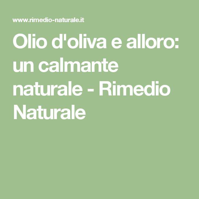Olio d'oliva e alloro: un calmante naturale - Rimedio Naturale