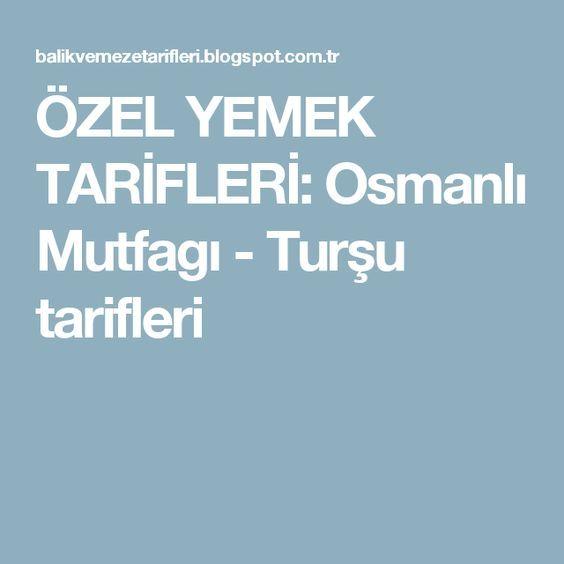ÖZEL YEMEK TARİFLERİ: Osmanlı Mutfagı - Turşu tarifleri
