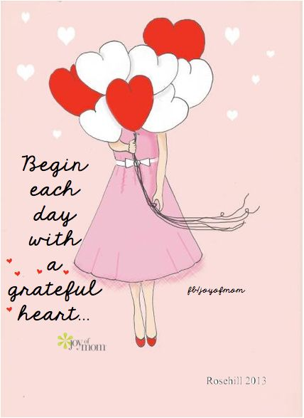 Begin each day with a grateful heart. https://www.facebook.com/joyofmom: