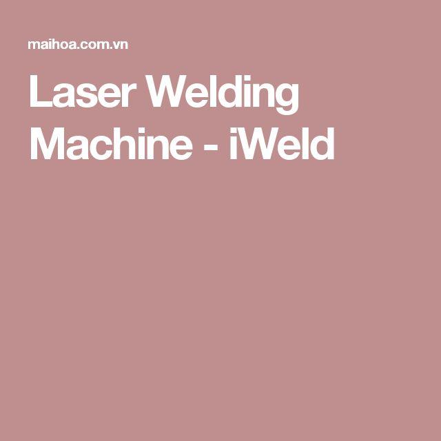 Laser Welding Machine - iWeld