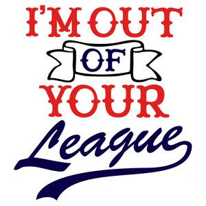 Silhouette Design Store - View Design #198580: i'm out of your league