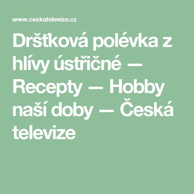 Dršťková polévka z hlívy ústřičné — Recepty — Hobby naší doby — Česká televize