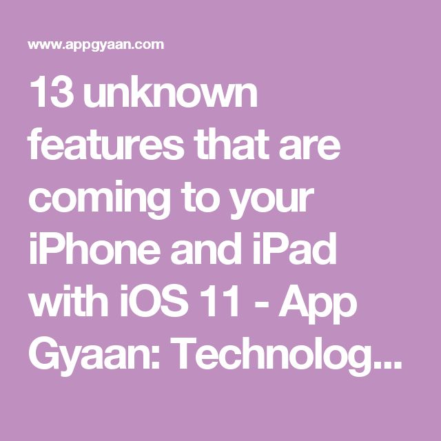 13 unknown features that are coming to your iPhone and iPad with iOS 11 - App Gyaan: Technology news, Gadgets reviews, iPhone tips, Android tips and Buying Guide