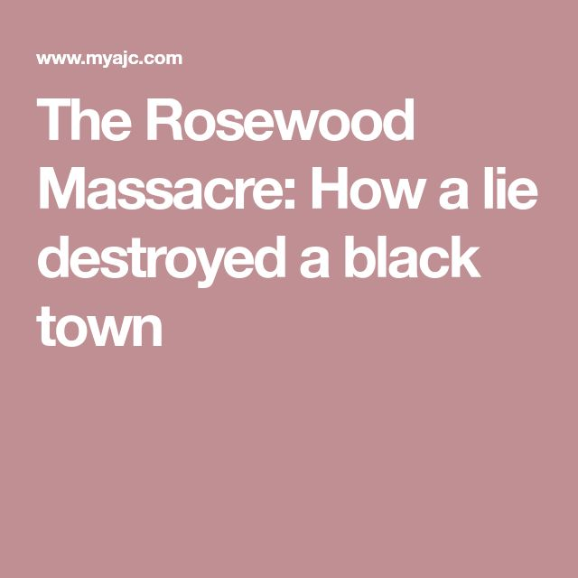 The Rosewood Massacre: How a lie destroyed a black town