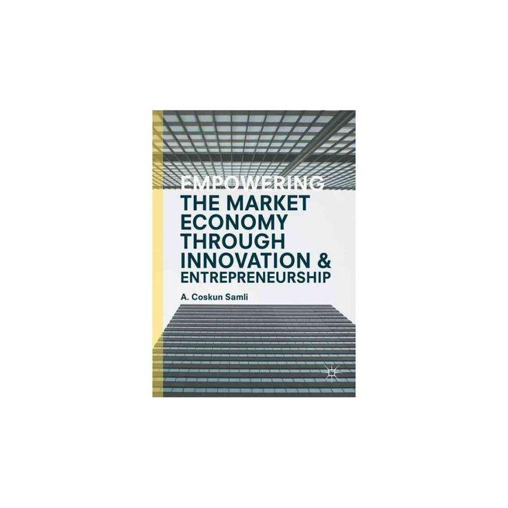 Empowering the Market Economy Through Innovation and Entrepreneurship (Hardcover) (A. Coskun Samli)