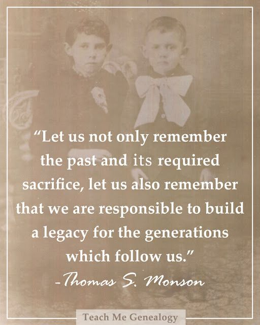 Let us not only remember the past...let us also remember that we are responsible to build a legacy...      Genealogy Quote