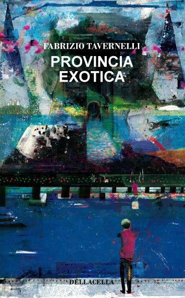 Provincia exotica di Fabrizio Tavernelli