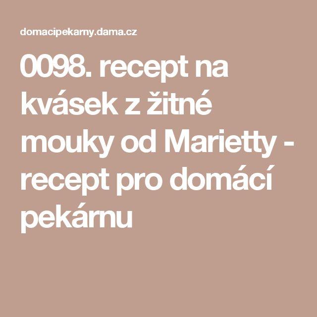 0098. recept na kvásek z žitné mouky od Marietty - recept pro domácí pekárnu