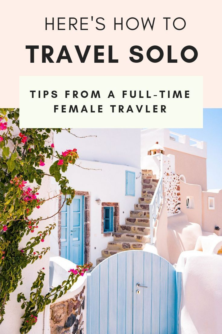 23 Tips For Traveling Alone: How To Rock Your First Solo Trip