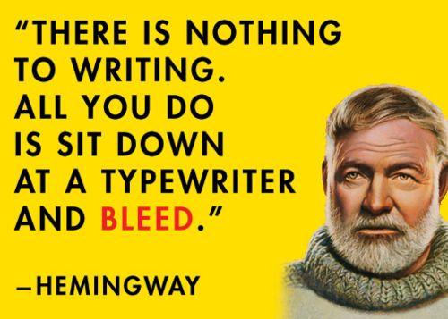 : Words Of Wisdom, Hemingway Quotes, Bleeding Ink, Author Quotes, Writers Quotes, Ernest Hemingway, Writing Process, Writing Quotes, Writing A Books