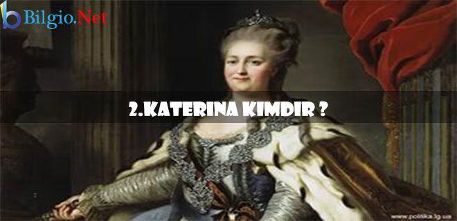 Pek Bilinmeyen Yönleriyle II. Katerina Kimdir ?