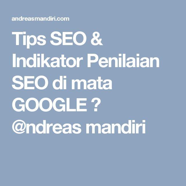 Tips SEO & Indikator Penilaian SEO di mata GOOGLE ⋆ @ndreas mandiri