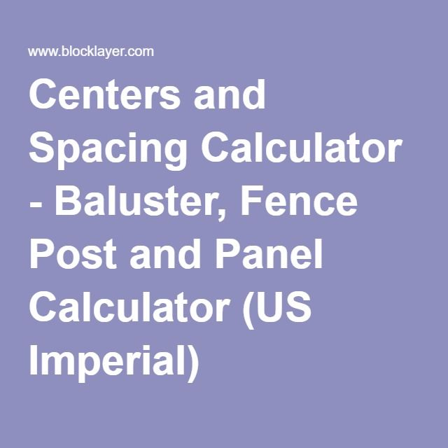Centers and Spacing Calculator - Baluster, Fence Post and Panel Calculator (US Imperial)
