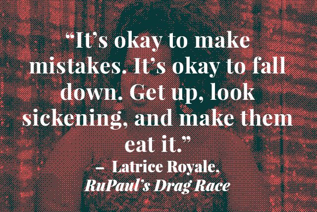 10 Surprisingly Insightful Quotes From Reality TV #refinery29  http://www.refinery29.com/2014/04/67111/best-reality-tv-quotes#slide2  Even if you've never seen RuPaul's Drag Race, you should get to know Latrice Royale. She's like a glamorous fount of wisdom, which she delivers in sassy, unsolicited doses. Today, she's a successful drag queen, but Royale's seen her fair share of hard times. Speaking to her stint in prison, she reminds us that every time we stumble and fall is simply another…