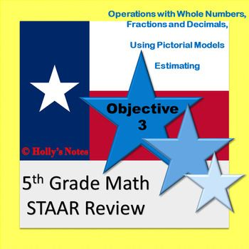 Product Info: This is a review for the 5th Grade Math STAAR Exam. This product covers all of the Objective 3 TEKS. You will find 12 worksheets and a 6 question quiz. This is a very important objective. This resource contains models, short answers, griddables, and matching.