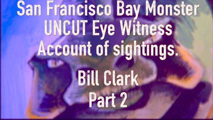 Part 2 of the Uncut interview with Bill Clark who witnessed the San Francisco bay monster on more than 10 occasions.