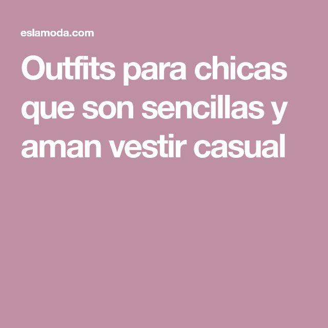Outfits para chicas que son sencillas y aman vestir casual