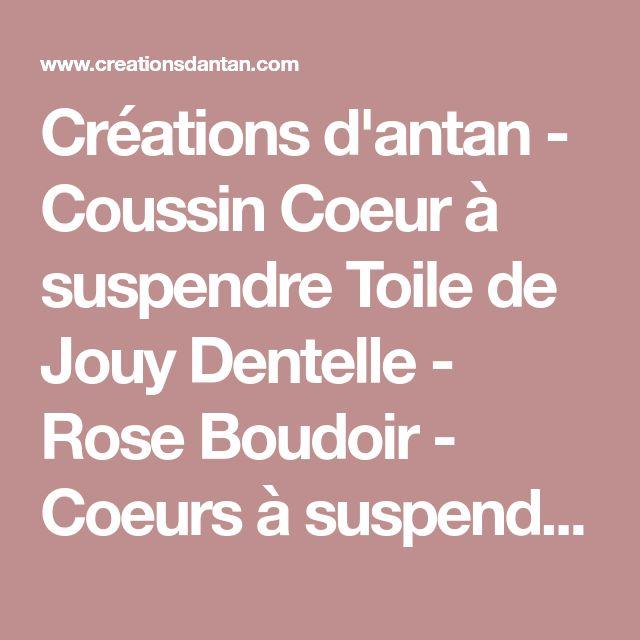 Créations d'antan - Coussin Coeur à suspendre Toile de Jouy Dentelle - Rose Boudoir - Coeurs à suspendreAntiquités, brocante, linge ancien et créations artisanales contemporaines