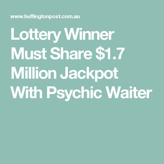 Lottery Winner Must Share $1.7 Million Jackpot With Psychic Waiter