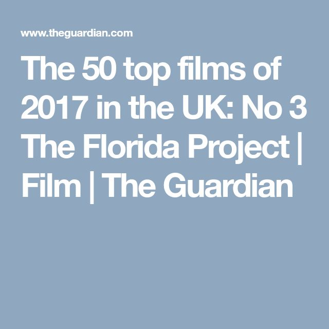 The 50 top films of 2017 in the UK: No 3 The Florida Project | Film | The Guardian