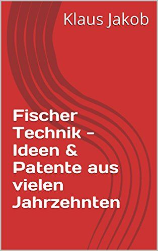Fischer Technik - Ideen & Patente aus vielen Jahrzehnten - http://kostenlose-ebooks.1pic4u.com/2014/10/02/fischer-technik-ideen-patente-aus-vielen-jahrzehnten/