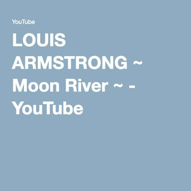 LOUIS ARMSTRONG ~ Moon River ~ - YouTube
