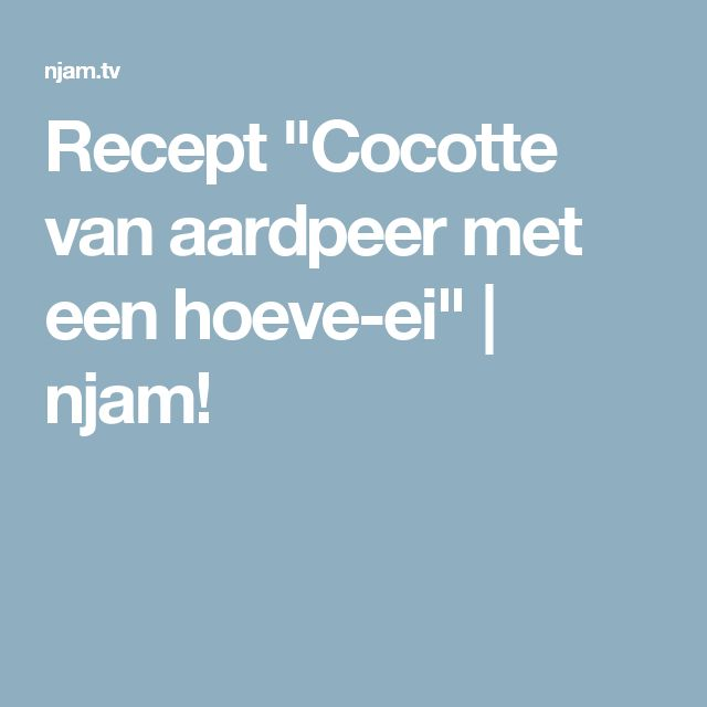 """Recept """"Cocotte van aardpeer met een hoeve-ei""""   njam!"""